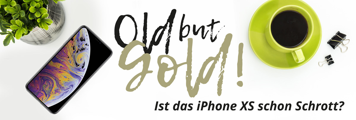 Old but Gold - das iPhone XS